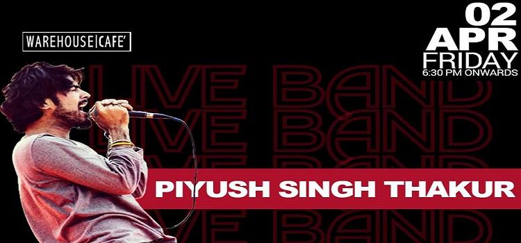 Piyush Singh Thakur Live At Warehouse Cafe