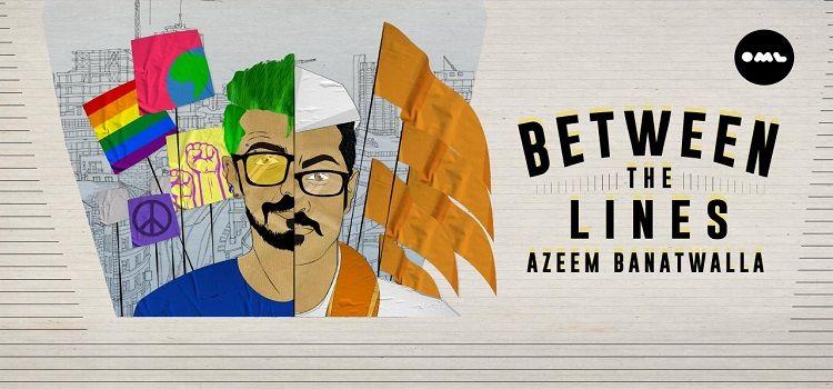 Between The Lines ft. Azeem Banatwalla