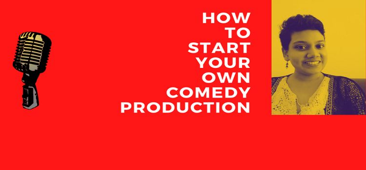 Learn to Start Your Own Comedy Production