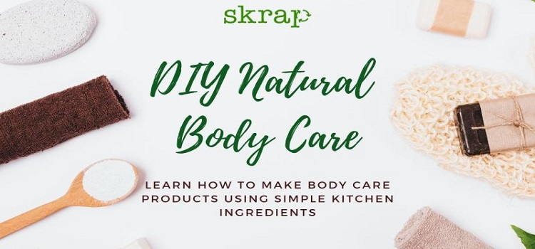 Skrap presents DIY Natural Body Care