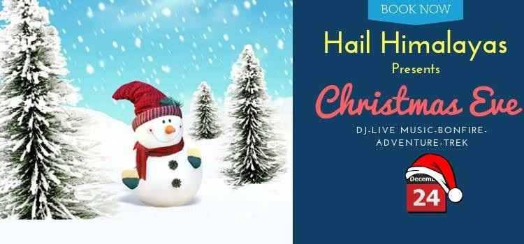 Celebrate Christmas Eve Under The Sky At Hail Himalayas