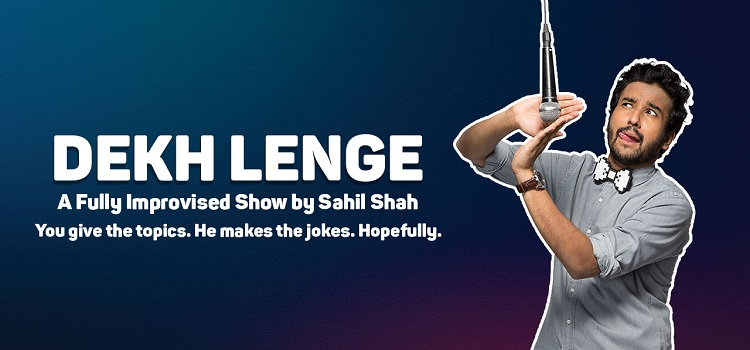 Dekh Lenge - A Fully Improvised Show by Sahil Shah