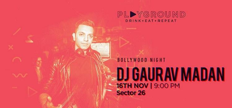Welcome The Weekend With DJ Gaurav Madan Live At Playground 26, Chandigarh