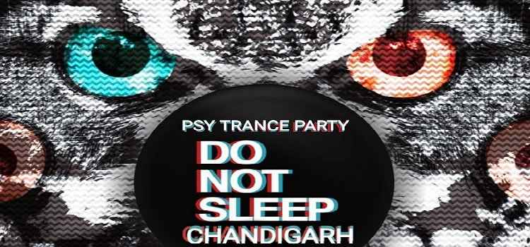 Do Not Sleep Chandigarh With The Psy Trance Party