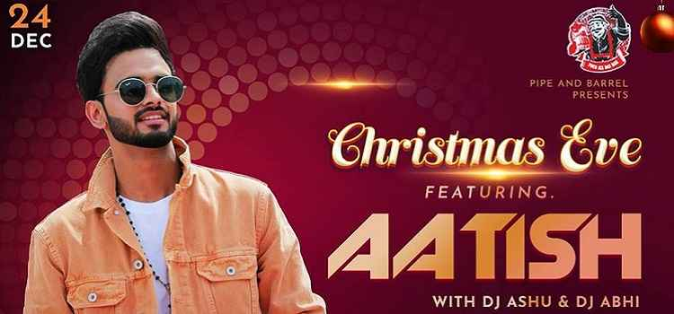 Enjoy The Christmas Eve with Aatish At Pipe & Barrel