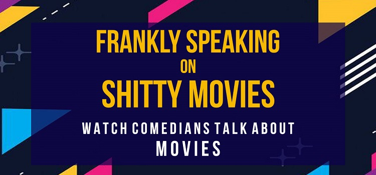 Frankly Speaking on Shitty Movies Comedy Event