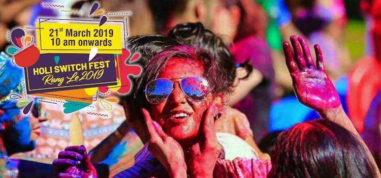 Biggest Holi Fest: Switch Holi Fest 2019 - Rang Le