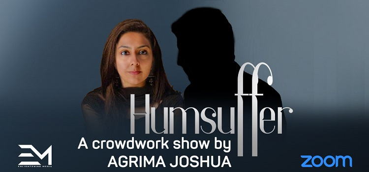 Humsuffer- Crowdwork Show By Agrima Joshua
