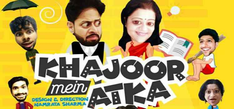 Enjoy 'Khajoor Mein Atka' Play At Tagore Theatre Chandigarh!