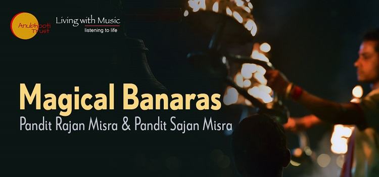 Magical Banaras Live With Pandit Rajan & Sajan