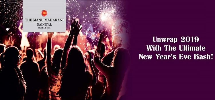 Unwrap New Year 2019 At The Manu Maharani, Nainital