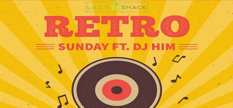 Retro Sunday Ft. DJ HIM At Lazy Shack Chandigarh
