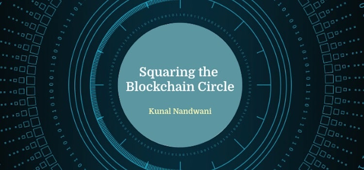A Masterpiece: Squaring The Blockchain Circle By Kunal Nandwani