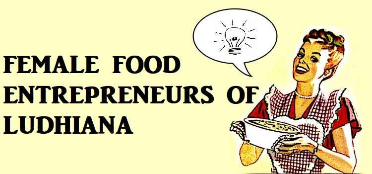 Top Female Food Entrepreneurs Of Ludhiana