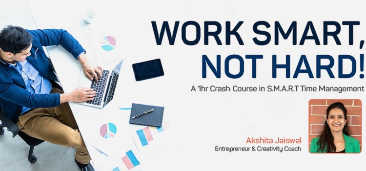 Work Smart,Not Hard-A Crash Course by Akshita
